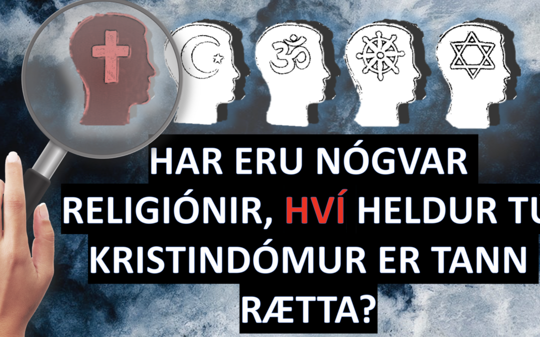 HAR ERU NÓGVAR RELIGIÓNIR, HVÍ HELDUR TÚ KRISTINDÓMUR ER TANN RÆTTA? // PODDUR #12
