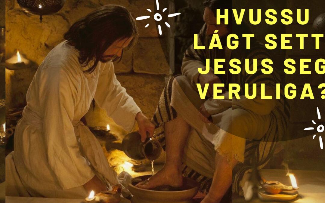 Hvussu lágt setti Jesus Seg veruliga?