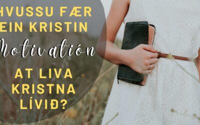 Hvussu fær ein kristin MOTIVATIÓN at liva kristna lívið?︱ Filipbr. pt. 14